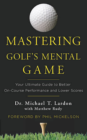 Book Review: Mastering Golf's Mental Game by Dr. Michael Lardon