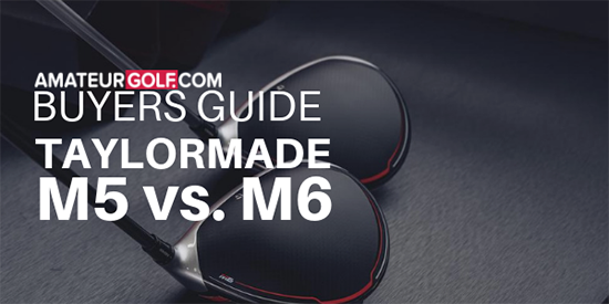 BUYERS GUIDE: TaylorMade M5, M6 Driver Comparison and Review